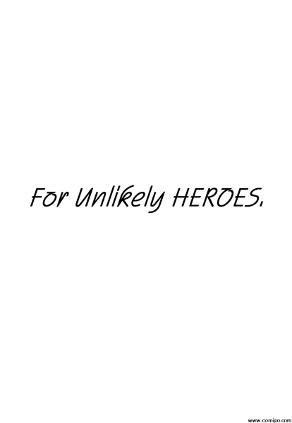 For Unlikely HEROES. 第4話